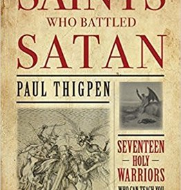 Tan Books Saints Who Battled Satan: Seventeen Holy Warriors Who Can Teach You How to Fight the Good Fight and Vanquish Your Ancient Enemy