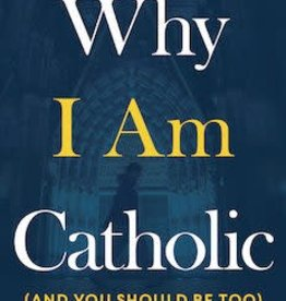 Spring Arbor Why I am Catholic (and Why You Should be Too)