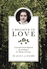 Sophia Institute Press I Believe in Love: A Personal Retreat Based on the Teaching of St. Therese of Lisieux (Revised) (2ND ed.)