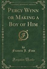 Spring Arbor Percy Wynn or Making a Boy of Him (Classic Reprint)