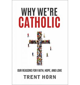 Catholic Answers Why We're Catholic: Our Reasons For Faith, Hope, And Love