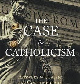 Ignatius Press The Case for Catholicism Answers to Classic and Contemporary Protestant Objections