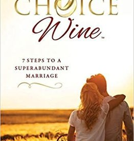 Greenleaf The Choice Wine: 7 Steps to a Superabundant Marriage