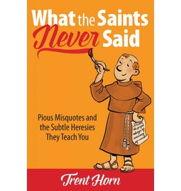 Catholic Answers What The Saints Never Said