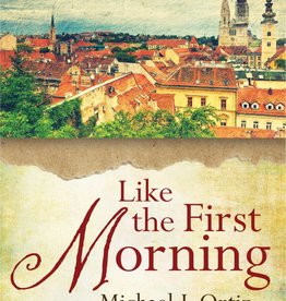 Ave Maria Press Like the First Morning: The Morning Offering as a Daily Renewal