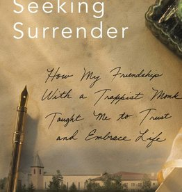 Sorin Books Seeking Surrender: How My Friendship With a Trappist Monk Taught Me to Trust and Embrace Life