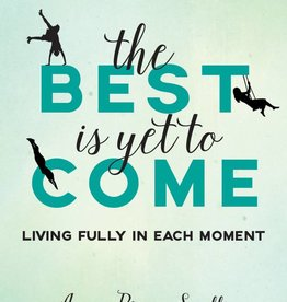 Sorin Books The Best Is Yet to Come: Living Fully in Each Moment