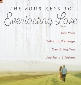 Ave Maria Press The Four Keys to Everlasting Love: How Your Catholic Marriage Can Bring You Joy for a Lifetime