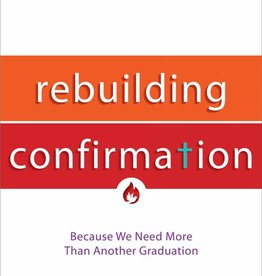 Ave Maria Press Rebuilding Confirmation: Because We Need More Than Another Graduation
