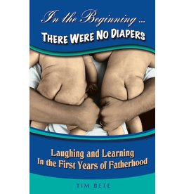 Sorin Books In the Beginning... There Were No Diapers: Laughing and Learning in the First Years of Fatherhood