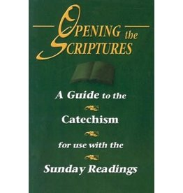 Our Sunday Visitor Opening the Scriptures: A Guide to the Catechism for Use with the Sunday Readings