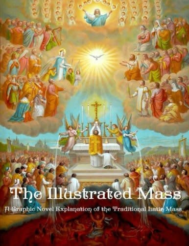Fr. Demetrius Manousos OFM The Illustrated Mass: A Graphic Novel Explanation of the Traditional Latin Mass
