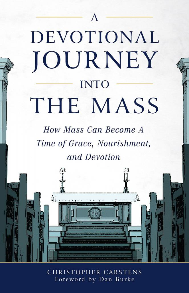 Sophia Institute Press A Devotional Journey Into the Mass: How Mass Can Become a Time of Grace, Nourishment, and Devotion