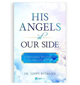 EWTN His Angels at Our Side: Understanding Their Power in Our Souls and the World