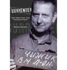 Xlibris Surrender: Father Walter Ciszek: Jesuit Priest/Soviet Prisoner
