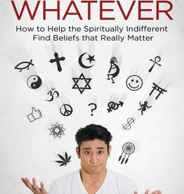 Catholic Answers Just Whatever: How to Help the Spiritually Indifferent Find Beliefs that Really Matter