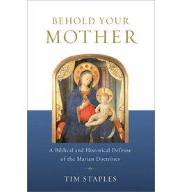 Catholic Answers Behold Your Mother: A Biblical And Historical Defense of the Marian Doctrine
