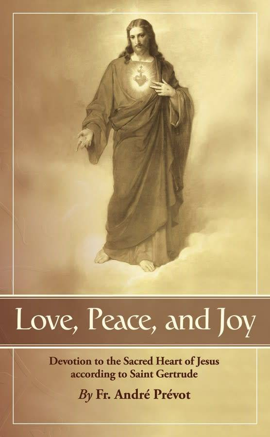 Tan Books Love, Peace and Joy: Devotion to the Sacred Heart of Jesus According to St. Gertrude the Great