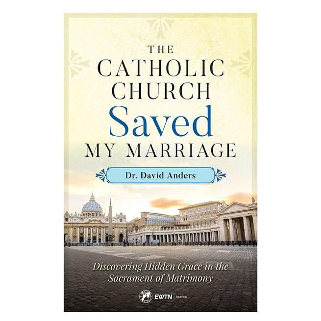 EWTN The Catholic Church Saved My Marriage
