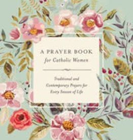 The Word Among Us Press A Prayer Book For Catholic Women: Traditional and Contemporary Prayers for Every Season of Life