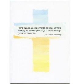 Pio Prints You must accept your cross; if carry it courageously it will carry you to heaven. Greeting Card