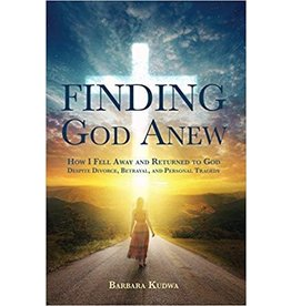 Ezekiel Press Finding God Anew: How I Fell Away and Returned to God Despite Divorce, Betrayal, and Personal Tragedy