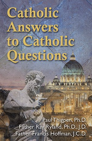 Our Sunday Visitor Catholic Answers to Catholic Questions