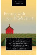 Paraclete Press Praying with Your Whole Heart: St. Augustine, St. Thomas a Kempis and St. Catherine of Siena