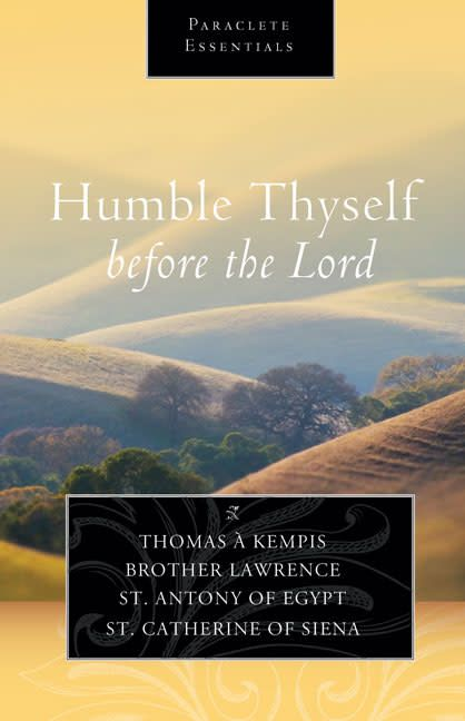 Paraclete Press Humble Thyself Before the Lord: Including the writings of St. Thomas a Kempis, Brother Lawerence, St. Anthony of Egypt and St. Catherine of Siena