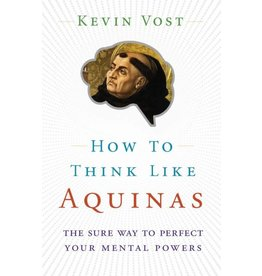 Sophia Institute Press How to Think Like Aquinas: The Sure Way to Perfect Your Mental Powers