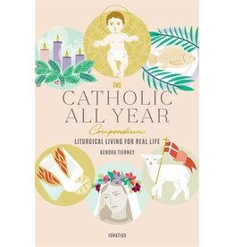 Ignatius Press The Catholic All Year Compendium Liturgical Living For Real Life