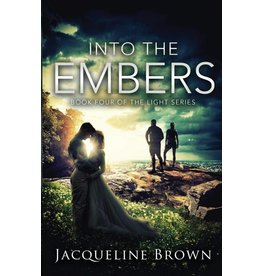 Jacqueline Brown Into the Embers by Jacqueline Brown (The Light Series Volume 4)