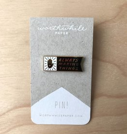 Worthwile Paper Pin- Always Making Things