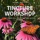 Tincture Workshop
