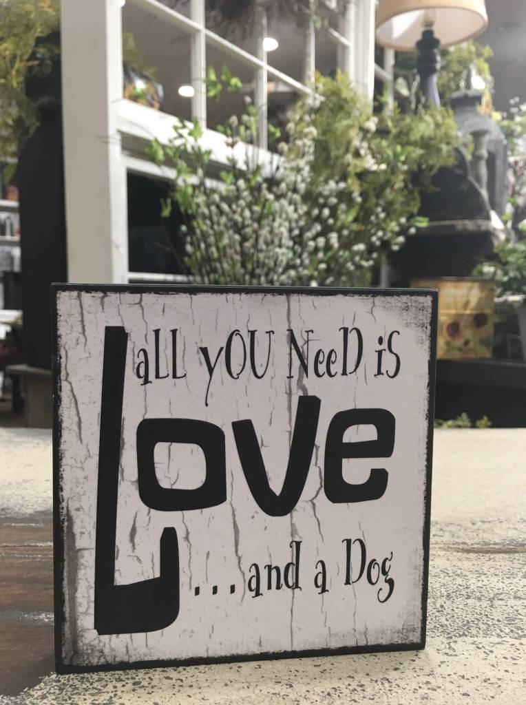 All You Need Is Love And A Dog Block Sign