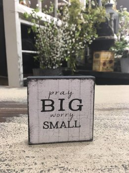 Pray Big Worry Small Block Sign