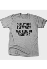 BustedTees Surely Not Everybody Was Kung Fu Fighting
