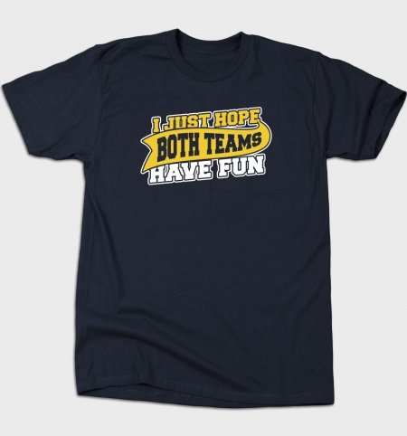 I Just Hope Both Teams Have Fun Unisex T-Shirt