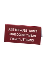 Just Because I Don't Care - Small Sign