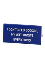 About Face Designs I Don't Need Google, My Wife Knows Everything - Small Sign