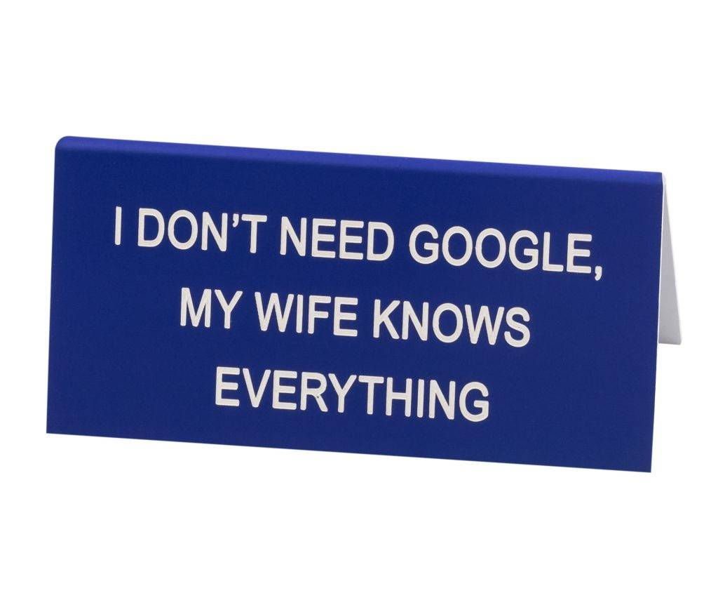 I Don't Need Google, My Wife Knows Everything - Small Sign