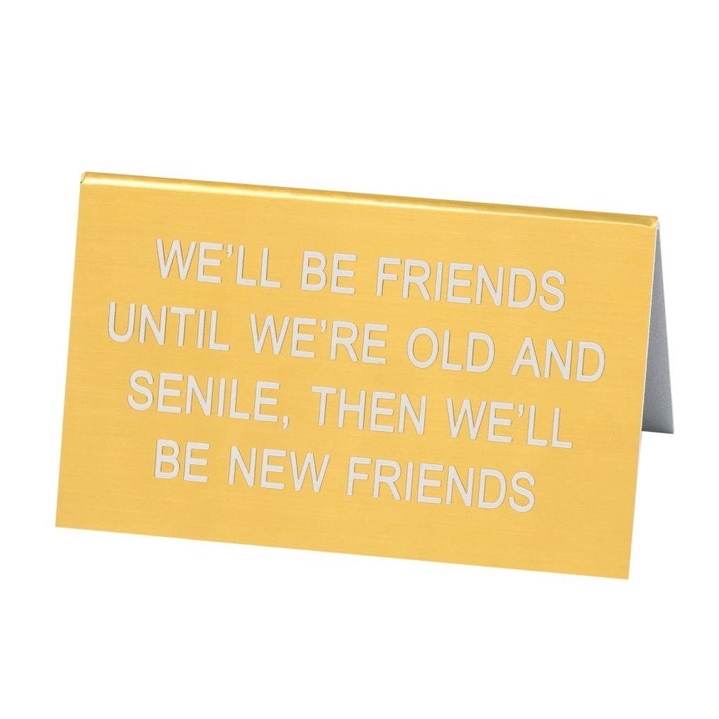 About Face Designs We'll Be Friends Til We're Old and Senile - Large Sign