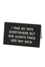 I Take My Wife Everywhere - Large Sign