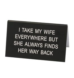 Take my Wife Everywhere - Large Sign DNR