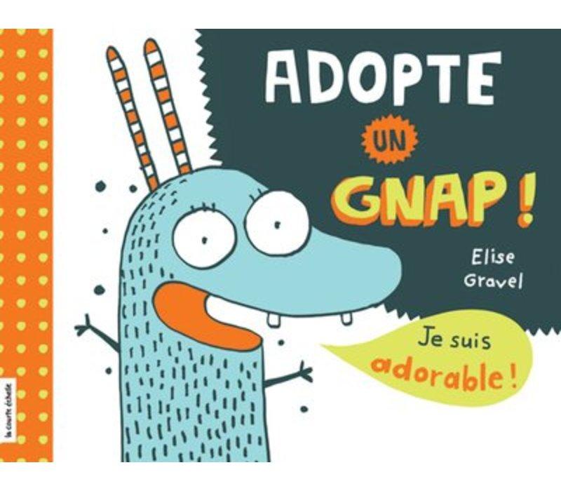 LIVRE - ADOPTE UN GNAP ! / ELISE GRAVEL