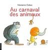 LA COURTE ÉCHELLE LIVRE - AU CARNAVAL DES ANIMAUX / MARIANNE DUBUC