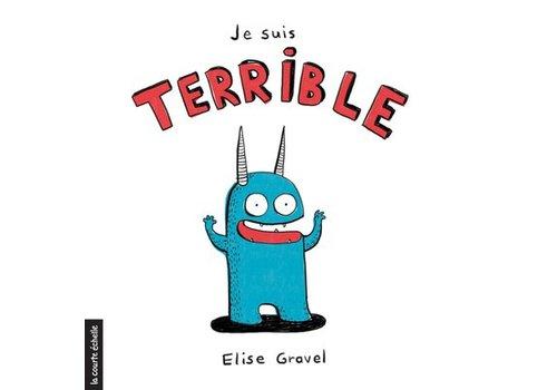 LA COURTE ÉCHELLE LIVRE - JE SUIS TERRIBLE / ELISE GRAVEL