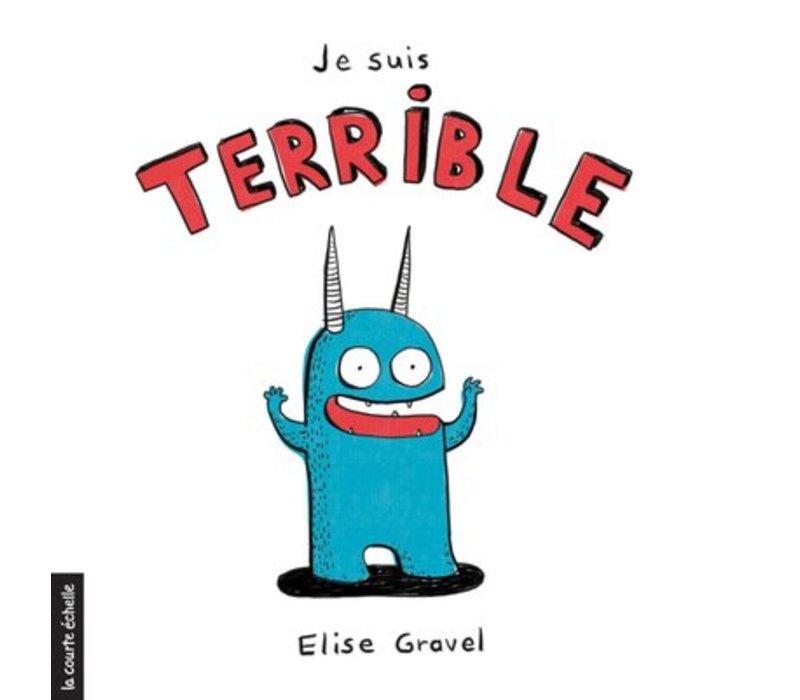 LIVRE - JE SUIS TERRIBLE / ELISE GRAVEL