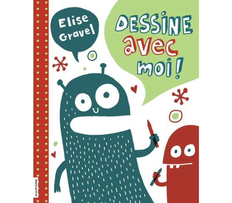 LIVRE - DESSINE AVEC MOI ! / ELISE GRAVEL