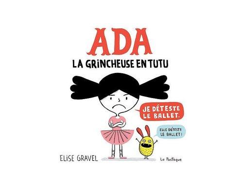 LA PASTÈQUE LIVRE - ADA, LA GRINCHEUSE EN TUTU/ ELISE GRAVEL